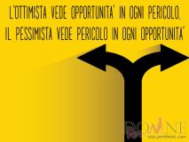 L'ottimista vede opportunità in ogni pericolo. Il pessimista vede pericolo in ogni opportunità