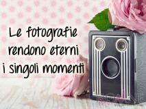 Le fotografie rendono eterni i momenti