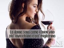 le donne sono come il buon vino più invecchiano più migliorano