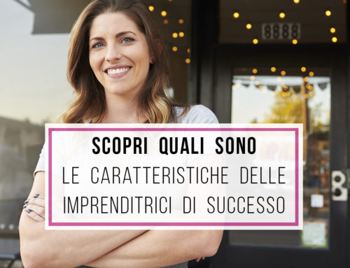 Scopri se hai le caratteristiche per diventare un'imprenditrice di successo