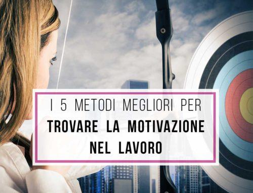 Metodi per trovare la motivazione nel lavoro