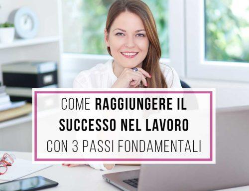 Come raggiungere il successo nel lavoro con 3 passi fondamentali