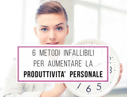 6 metodi infallibili per aumentare la tua produttività personale